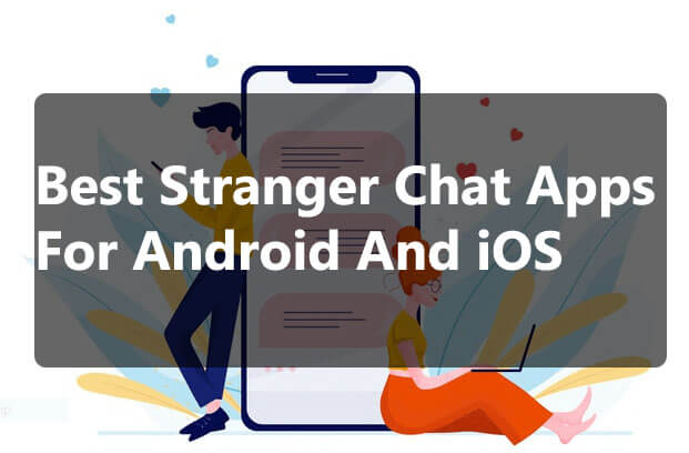 Best 12 Stranger Chat Apps For Android And iOS