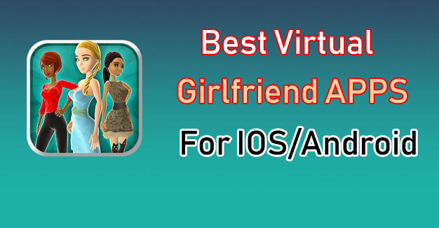 Best 12 Virtual Girlfriend Apps For Android And iOS